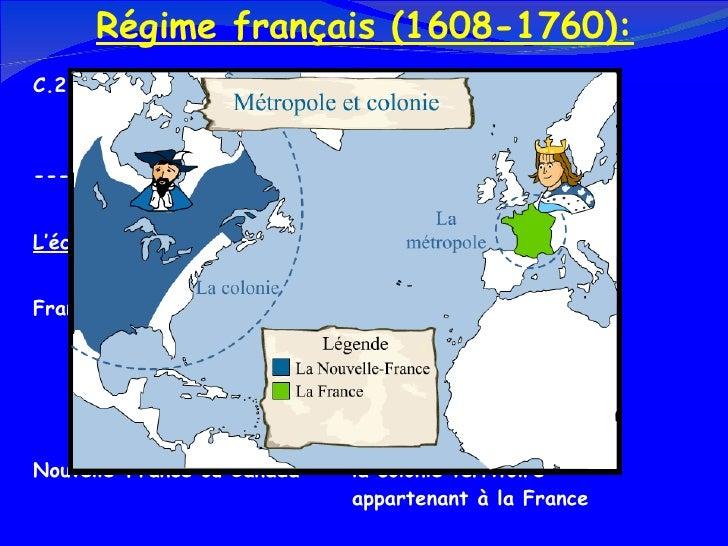 Régime français (1608-1760): <ul><li>C.2 Quels sont les effets des activités économiques sur  la société et le territoire ...