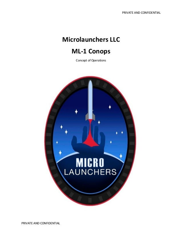 PRIVATE AND CONFIDENTIAL  Microlaunchers LLC ML-1 Conops Concept of Operations  PRIVATE AND CONFIDENTIAL