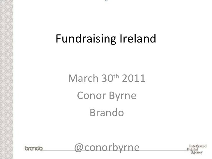 Fundraising Ireland March 30 th  2011 Conor Byrne Brando @conorbyrne