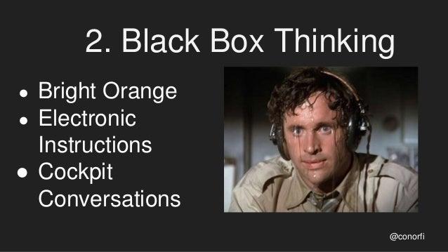 2. Black Box Thinking @conorfi ● Bright Orange ● Electronic Instructions ● Cockpit Conversations