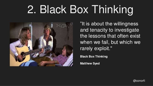 """2. Black Box Thinking @conorfi """"It is about the willingness and tenacity to investigate the lessons that often exist when ..."""