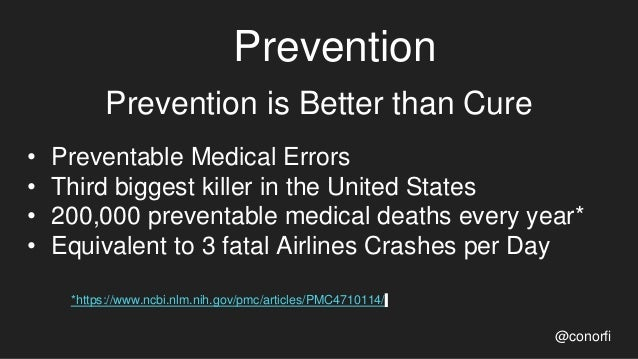 Prevention Prevention is Better than Cure • Preventable Medical Errors • Third biggest killer in the United States • 200,0...