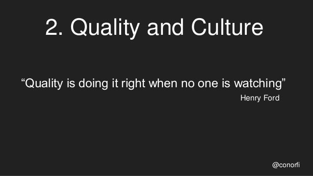 """2. Quality and Culture @conorfi """"Quality is doing it right when no one is watching"""" Henry Ford"""