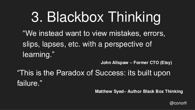 """3. Blackbox Thinking @conorfi """"We instead want to view mistakes, errors, slips, lapses, etc. with a perspective of learnin..."""