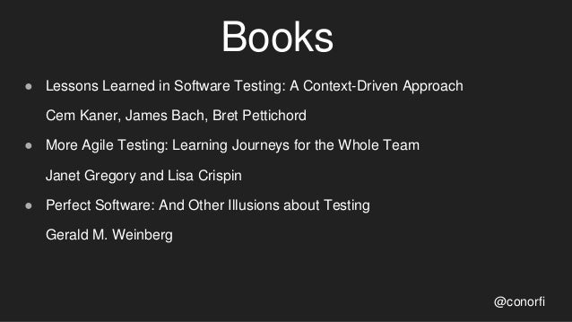 Books ● Lessons Learned in Software Testing: A Context-Driven Approach Cem Kaner, James Bach, Bret Pettichord ● More Agile...