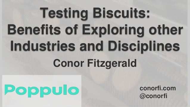Testing Biscuits: Benefits of Exploring other Industries and Disciplines Conor Fitzgerald conorfi.com @conorfi