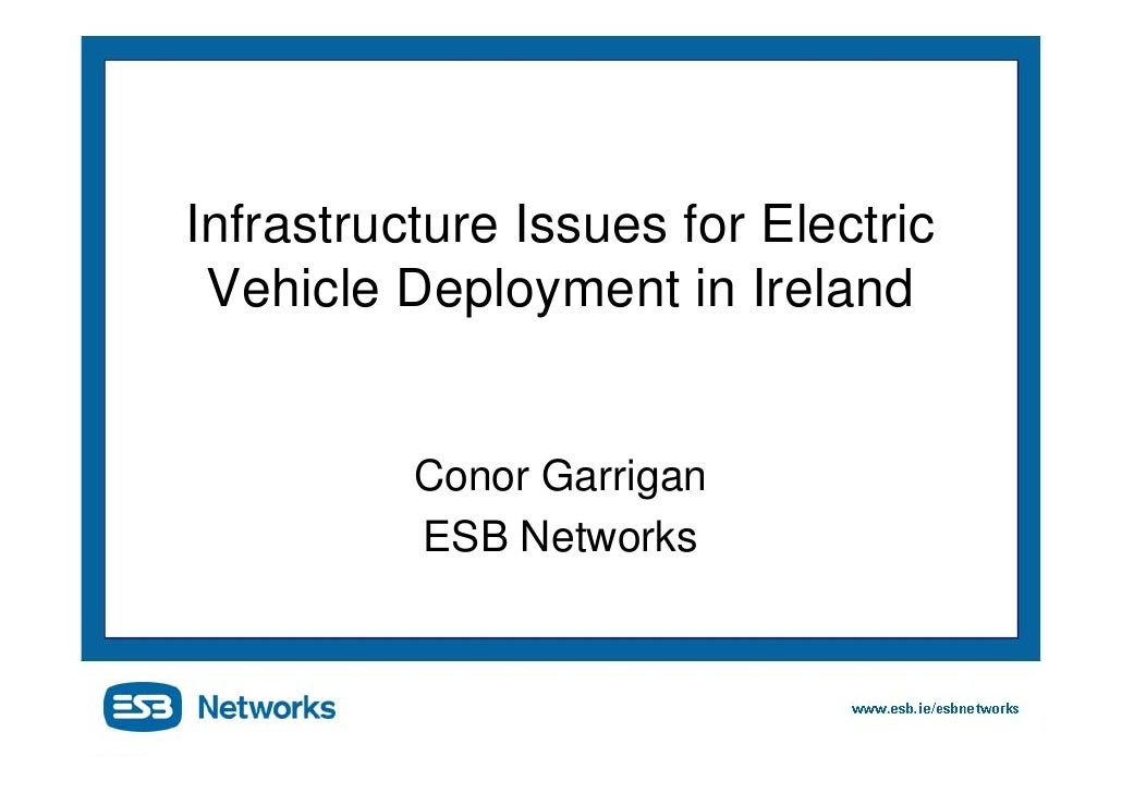 Infrastructure Issues for Electric  Vehicle Deployment in Ireland             Conor Garrigan           ESB Networks