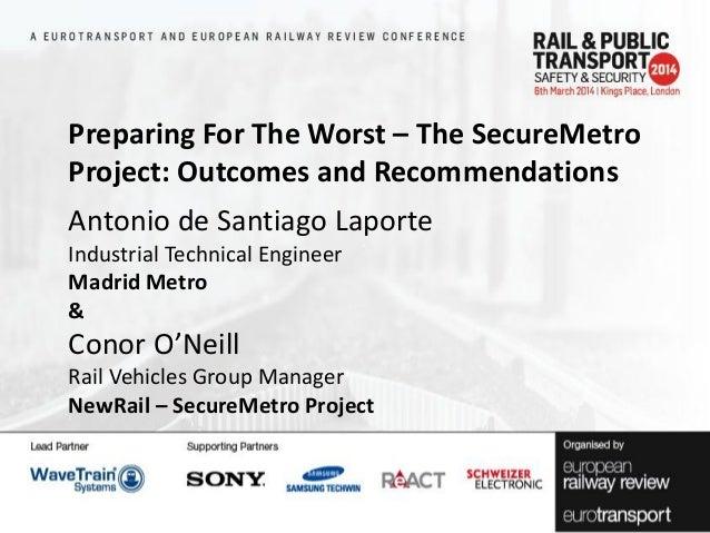 Preparing For The Worst – The SecureMetro Project: Outcomes and Recommendations Antonio de Santiago Laporte Industrial Tec...