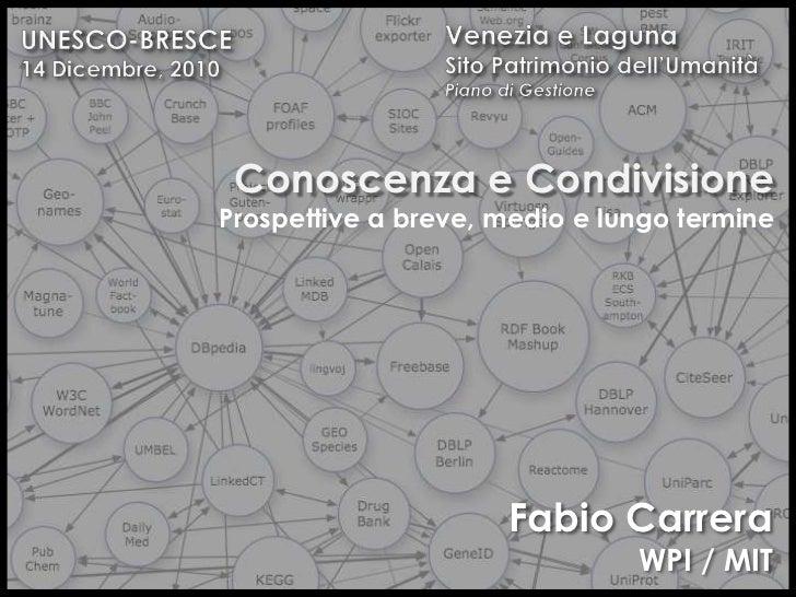 Venezia e Laguna<br />SitoPatrimoniodell'UmanitàPiano di Gestione<br />UNESCO-BRESCE14 Dicembre, 2010<br />Conoscenza e Co...