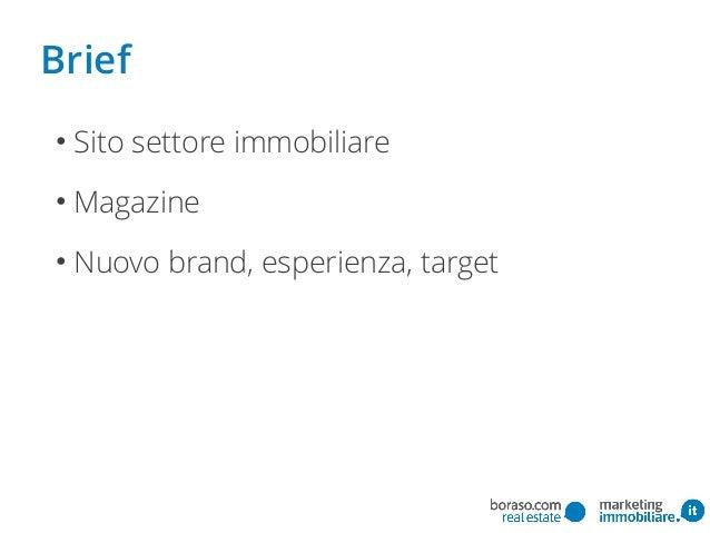 • Sito settore immobiliare • Magazine • Nuovo brand, esperienza, target Brief
