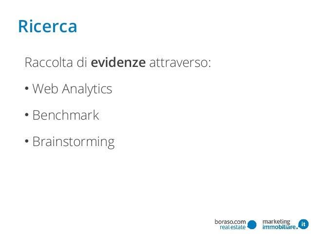 Raccolta di evidenze attraverso: • Web Analytics • Benchmark • Brainstorming Ricerca
