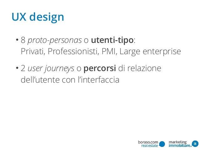 • 8 proto-personas o utenti-tipo:  Privati, Professionisti, PMI, Large enterprise • 2 user journeys o percorsi di relazio...