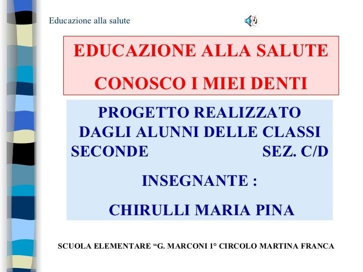 Educazione alla salute EDUCAZIONE ALLA SALUTE CONOSCO I MIEI DENTI PROGETTO REALIZZATO DAGLI ALUNNI DELLE CLASSI SECONDE  ...