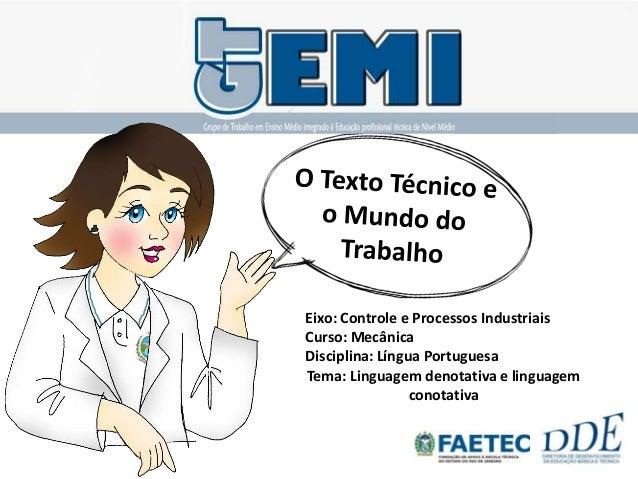 Tema: Linguagem denotativa e linguagemconotativaEixo: Controle e Processos IndustriaisCurso: MecânicaDisciplina: Língua Po...