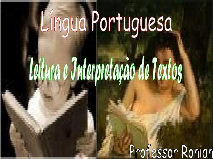 Língua Portuguesa Leitura e Interpretação de Textos Professor Ronian