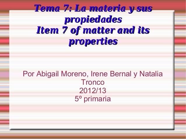 Tema 7: La materia y susTema 7: La materia y suspropiedadespropiedadesItem 7 of matter and itsItem 7 of matter and itsprop...