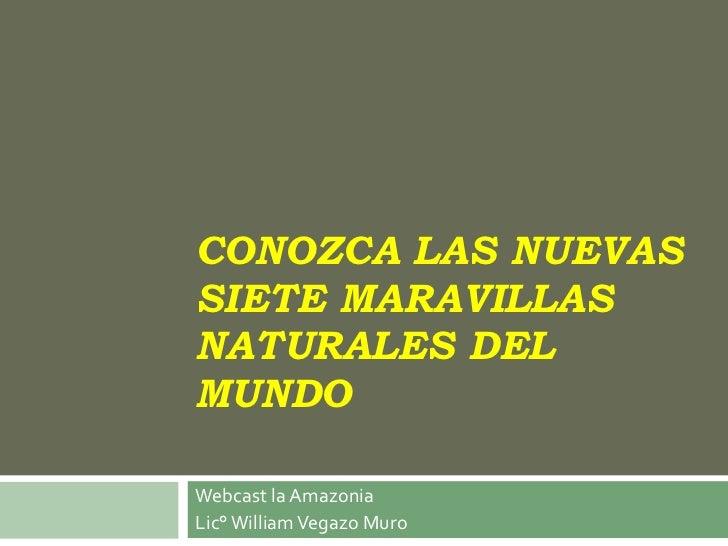 CONOZCA LAS NUEVAS SIETE MARAVILLAS NATURALES DEL MUNDO Webcast la Amazonia  Lic° William Vegazo Muro