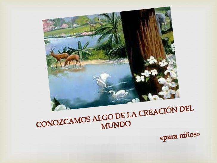 CONOZCAMOS ALGO DE LA CREACIÓN DEL MUNDO                                                                    «para niños»<b...