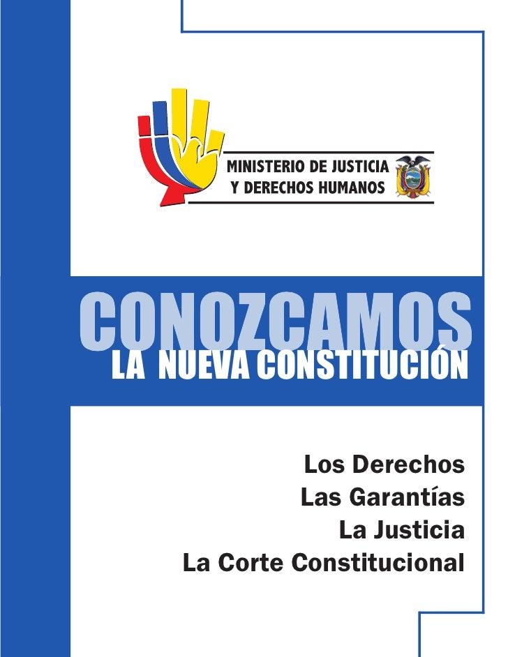 CONOZCAMOS LA NUEVA CONSTITUCIÓN               Los Derechos               Las Garantías                  La Justicia     L...
