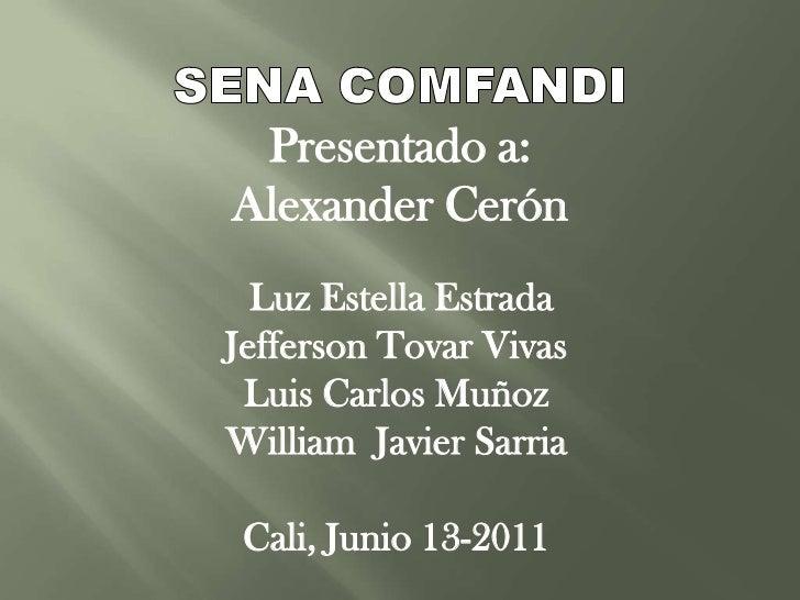 SENA COMFANDI<br />Presentado a:<br />Alexander Cerón<br /> Luz Estella Estrada<br />Jefferson Tovar Vivas<br />Luis Carlo...