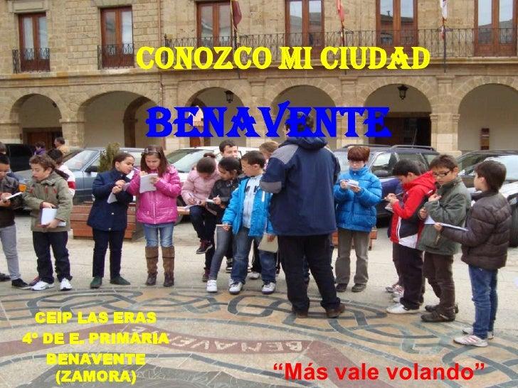 CONOZCO MI CIUDAD              BENAVENTE CEIP LAS ERAS4º DE E. PRIMARIA   BENAVENTE                         1    (ZAMORA) ...