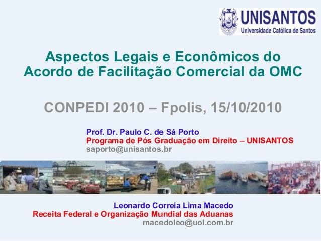 Aspectos Legais e Econômicos do Acordo de Facilitação Comercial da OMC CONPEDI 2010 – Fpolis, 15/10/2010 Prof. Dr. Paulo C...