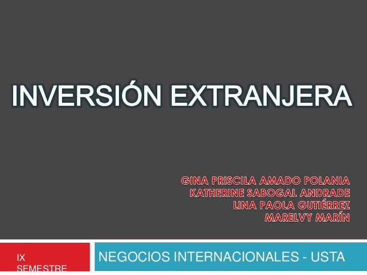 NEGOCIOS INTERNACIONALES - USTA<br />INVERSIÓN EXTRANJERA<br />Gina Priscila Amado polania <br />Katherine sabogal Andrade...