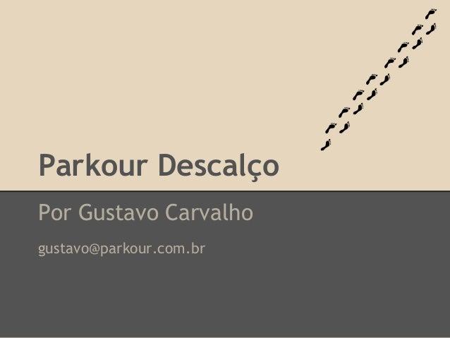 Parkour Descalço Por Gustavo Carvalho gustavo@parkour.com.br