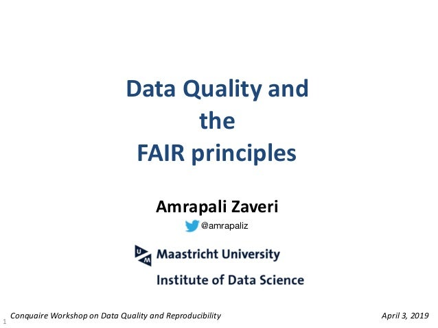 Data	Quality	and		 the	 FAIR	principles 1 Amrapali	Zaveri	 Conquaire	Workshop	on	Data	Quality	and	Reproducibility April	3,...