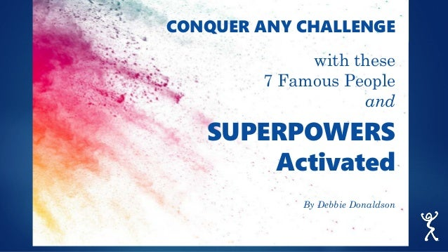 CONQUER ANY CHALLENGE with these 7 Famous People and SUPERPOWERS Activated By Debbie Donaldson