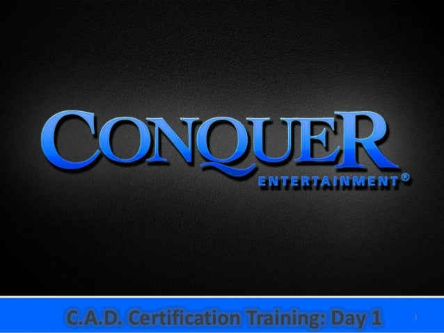 C.A.D. Certification Training: Day 1   1