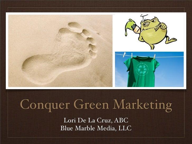 Conquer Green Marketing        Lori De La Cruz, ABC       Blue Marble Media, LLC