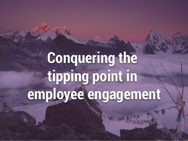 Conquering the tipping point in employee engagement