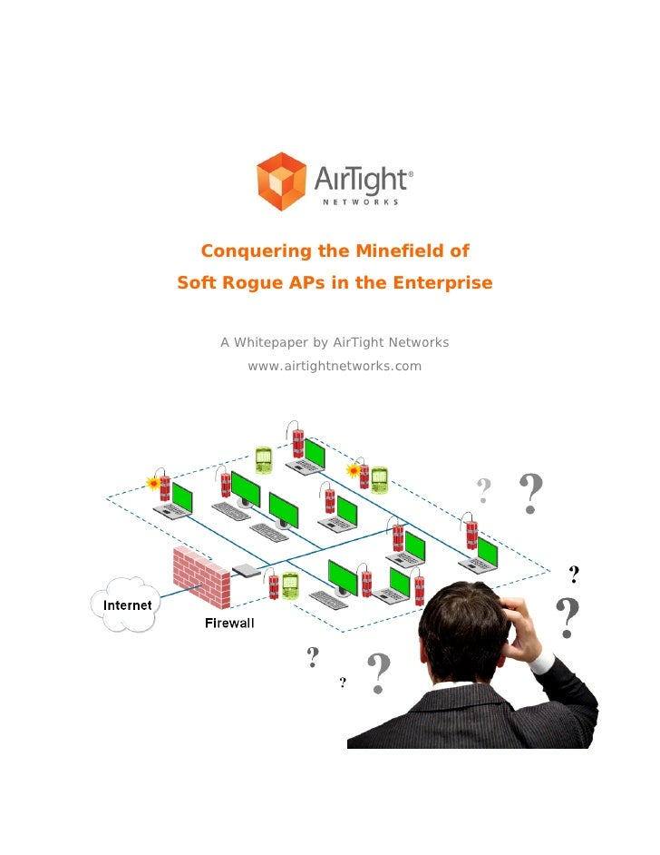 Conquering the Minefield of Soft Rogue APs in the Enterprise       A Whitepaper by AirTight Networks        www.airtightne...