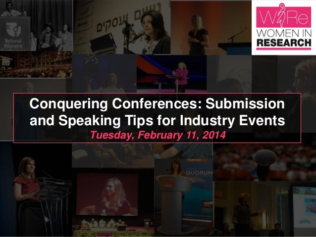 Conquering Conferences: Submission and Speaking Tips for Industry Events Tuesday, February 11, 2014