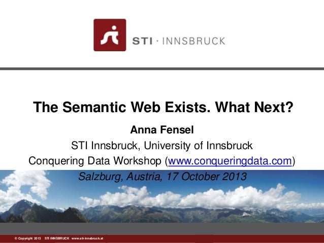 The Semantic Web Exists. What Next?  ©w Cwowp.ysrtiig-ihntn 2s0b1r3u c k S.aTtI INNSBRUCK www.sti-innsbruck.at  Anna Fense...