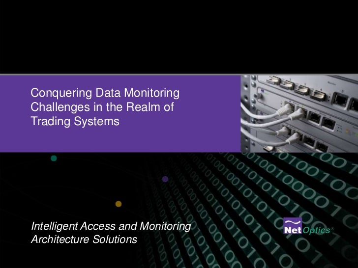 Conquering Data MonitoringChallenges in the Realm ofTrading SystemsIntelligent Access and MonitoringArchitecture Solutions
