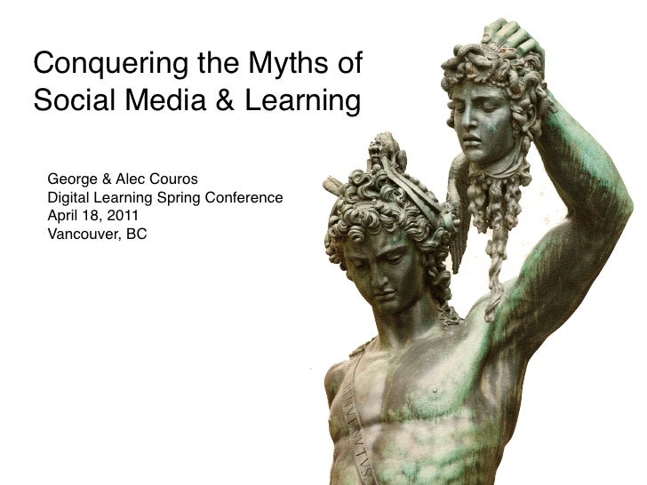 Conquering the Myths ofSocial Media & Learning George & Alec Couros Digital Learning Spring Conference April 18, 2011 Vanc...