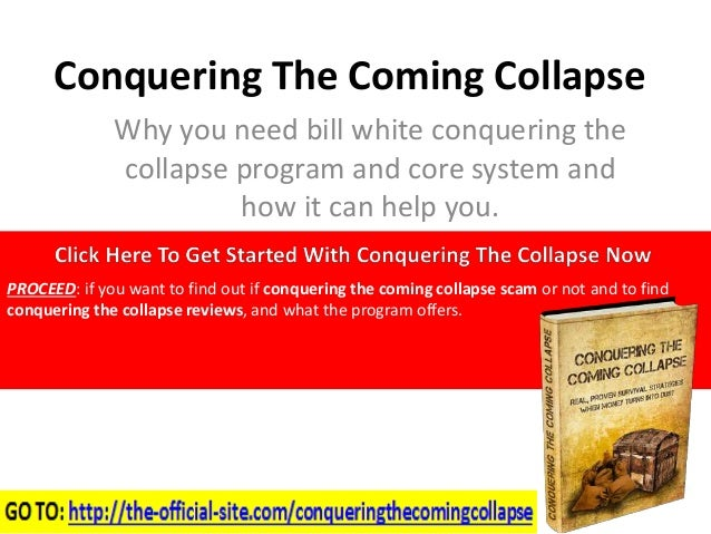 Conquering The Coming Collapse  Why you need bill white conquering the  collapse program and core system and  how it can h...