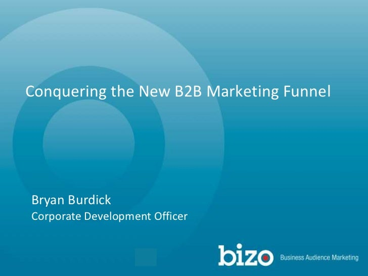 Conquering the New B2B Marketing Funnel<br />Bryan Burdick<br />Corporate Development Officer<br />