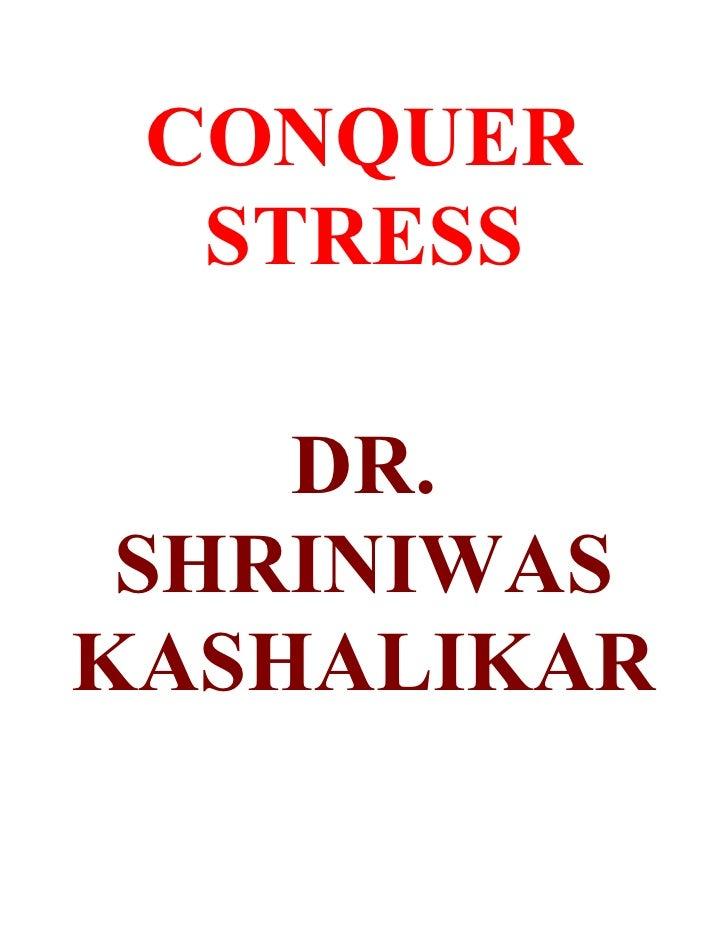 CONQUER   STRESS      DR.  SHRINIWAS KASHALIKAR