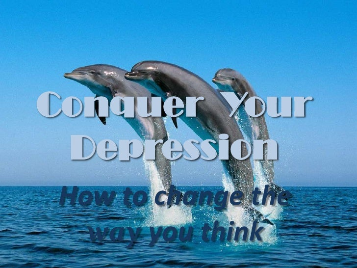 Conquer  Your Depression<br />How to change the way you think<br />