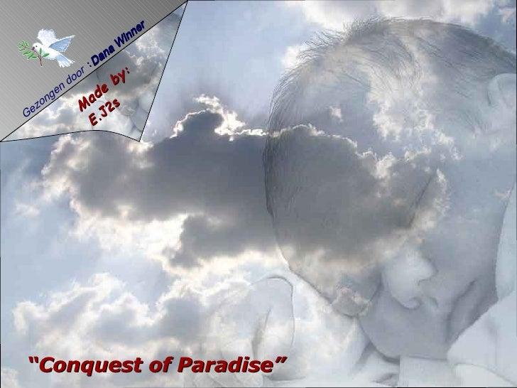 "Gezongen door  : Dana Winner Made by : E. J2s "" Conquest of Paradise"""