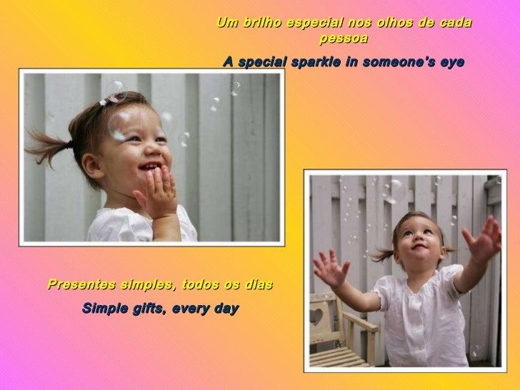 Um brilho especial nos olhos de cada pessoa A special sparkle in someone's eye Presentes simples, todos os dias Simple gif...