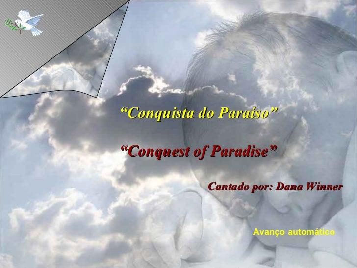"""""""Conquista do Paraíso""""""""Conquest of Paradise""""            Cantado por: Dana Winner                    Avanço automático"""
