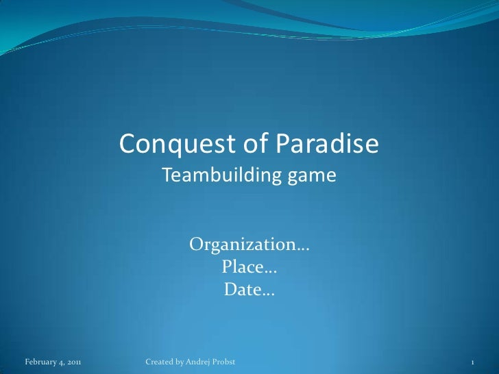 Conquest of Paradise<br />Teambuilding game<br />Organization…<br />Place…<br />Date…<br />Created by Andrej Probst<br />F...