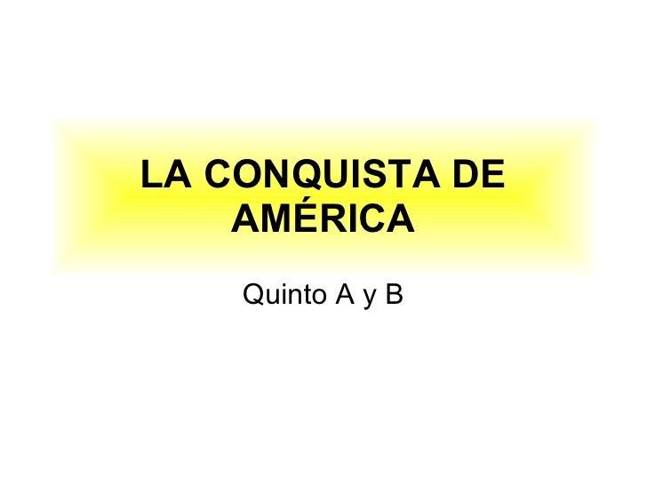 LA CONQUISTA DE AMÉRICA Quinto A y B