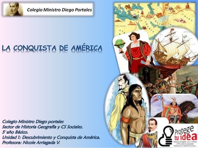 Colegio Ministro Diego portales Sector de Historia Geografía y CS Sociales. 5°año Básico. Unidad 1: Descubrimiento y Conqu...