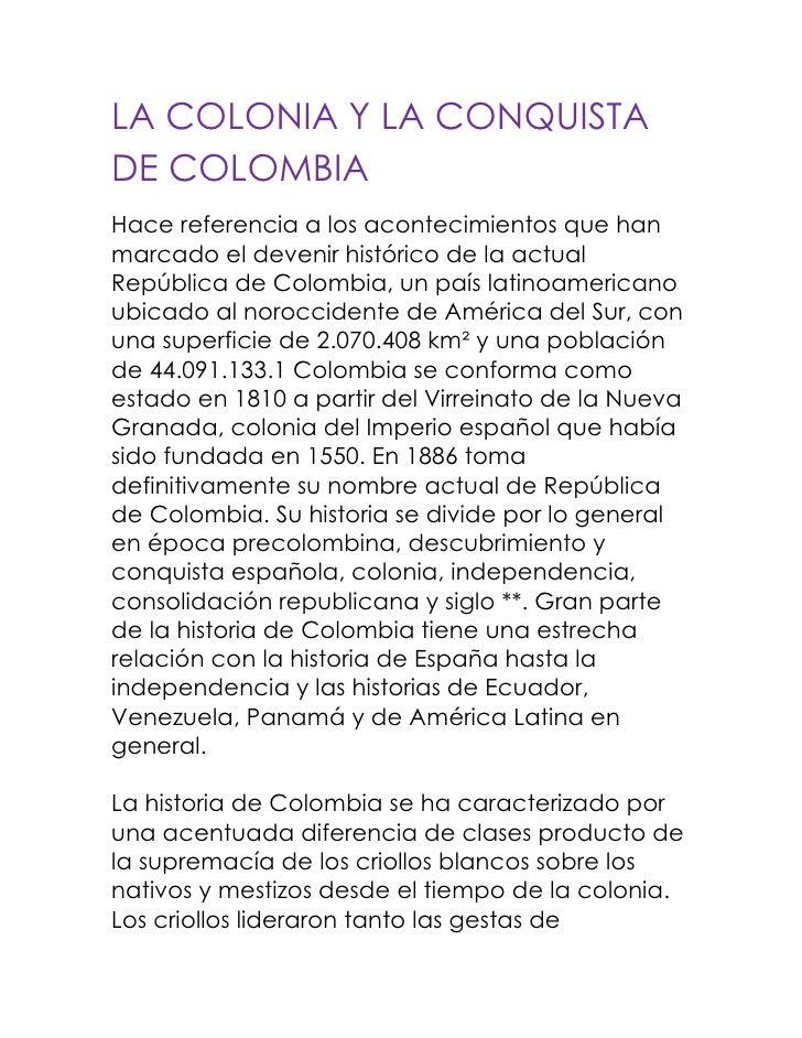 LA COLONIA Y LA CONQUISTA DE COLOMBIA<br />Hace referencia a los acontecimientos que han marcado el devenir histórico de l...