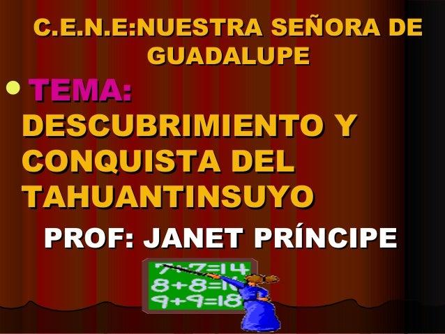 C.E.N.E:NUESTRA SEÑORA DEC.E.N.E:NUESTRA SEÑORA DE GUADALUPEGUADALUPE TEMA:TEMA: DESCUBRIMIENTO YDESCUBRIMIENTO Y CONQUIS...